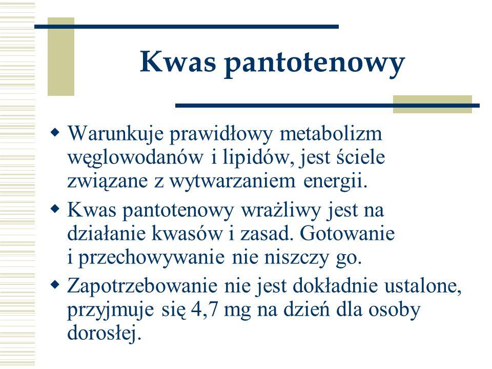 Kwas pantotenowy  Warunkuje prawidłowy metabolizm węglowodanów i lipidów, jest ściele związane z wytwarzaniem energii.  Kwas pantotenowy wrażliwy je