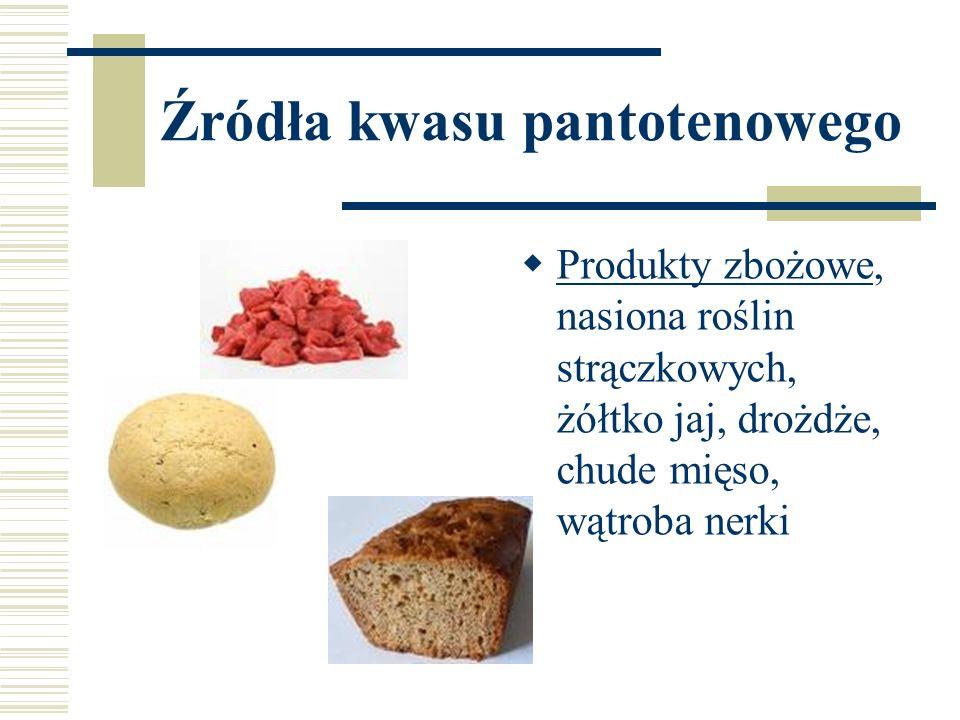 Źródła kwasu pantotenowego  Produkty zbożowe, nasiona roślin strączkowych, żółtko jaj, drożdże, chude mięso, wątroba nerki