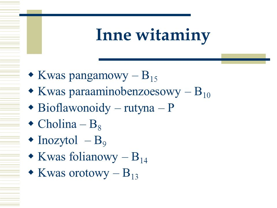 Inne witaminy  Kwas pangamowy – B 15  Kwas paraaminobenzoesowy – B 10  Bioflawonoidy – rutyna – P  Cholina – B 8  Inozytol – B 9  Kwas folianowy