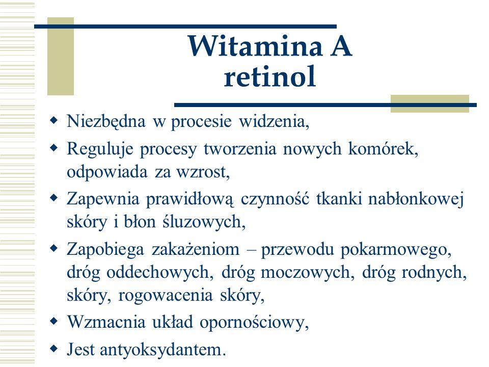 Witamina A retinol  Niezbędna w procesie widzenia,  Reguluje procesy tworzenia nowych komórek, odpowiada za wzrost,  Zapewnia prawidłową czynność t