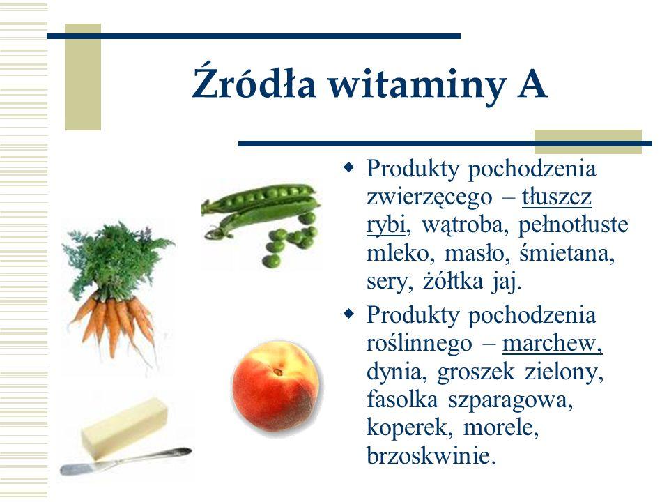 Źródła witaminy A  Produkty pochodzenia zwierzęcego – tłuszcz rybi, wątroba, pełnotłuste mleko, masło, śmietana, sery, żółtka jaj.  Produkty pochodz