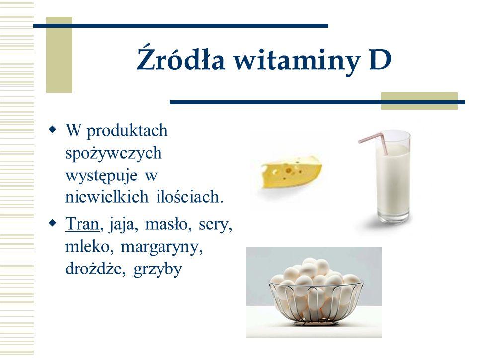 Źródła witaminy D  W produktach spożywczych występuje w niewielkich ilościach.  Tran, jaja, masło, sery, mleko, margaryny, drożdże, grzyby