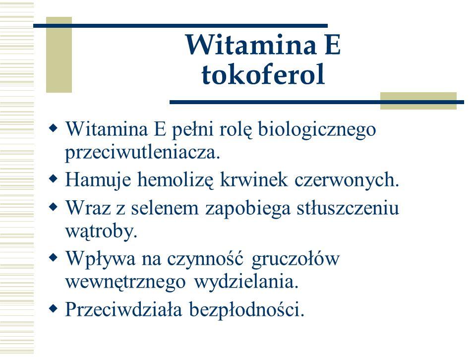 Witamina E tokoferol  Witamina E pełni rolę biologicznego przeciwutleniacza.  Hamuje hemolizę krwinek czerwonych.  Wraz z selenem zapobiega stłuszc