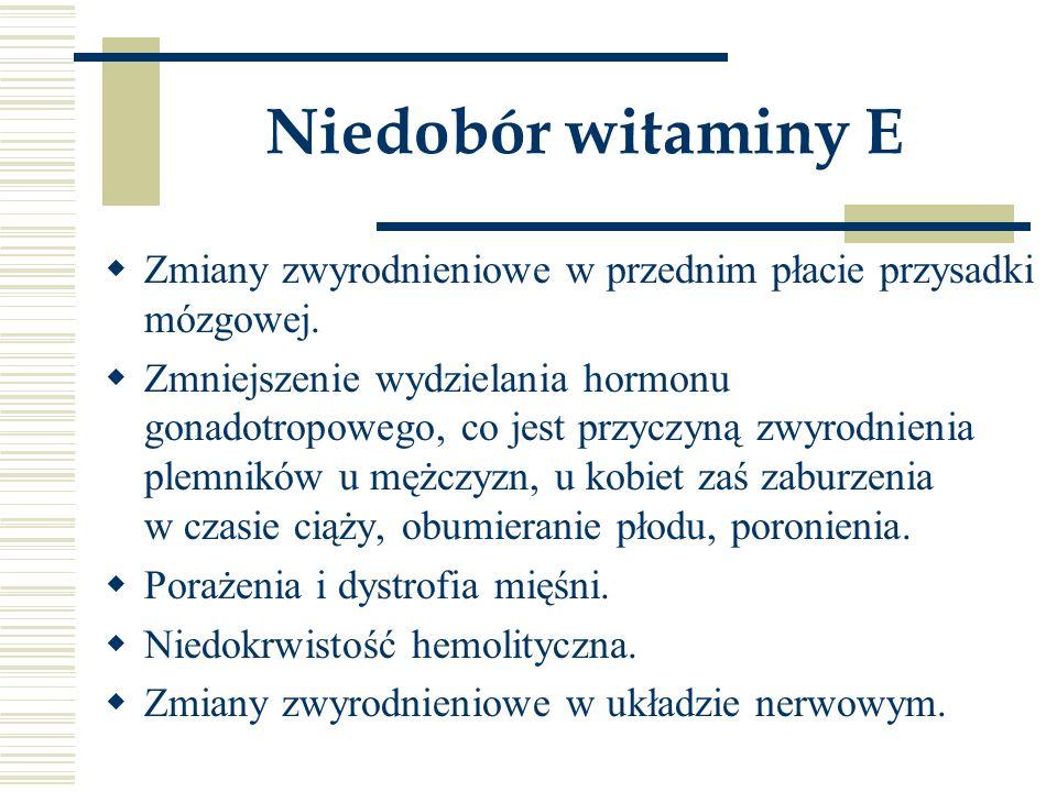 Niedobór witaminy E  Zmiany zwyrodnieniowe w przednim płacie przysadki mózgowej.  Zmniejszenie wydzielania hormonu gonadotropowego, co jest przyczyn