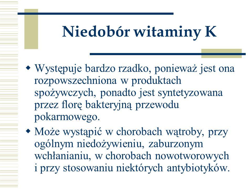 Niedobór witaminy K  Występuje bardzo rzadko, ponieważ jest ona rozpowszechniona w produktach spożywczych, ponadto jest syntetyzowana przez florę bak