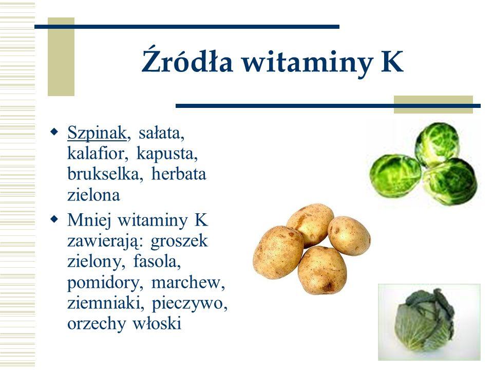 Źródła witaminy K  Szpinak, sałata, kalafior, kapusta, brukselka, herbata zielona  Mniej witaminy K zawierają: groszek zielony, fasola, pomidory, ma