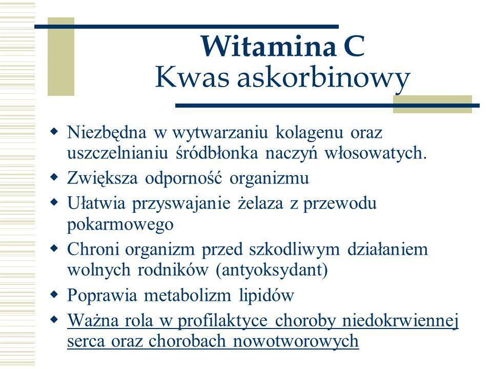 Witamina C Kwas askorbinowy  Niezbędna w wytwarzaniu kolagenu oraz uszczelnianiu śródbłonka naczyń włosowatych.  Zwiększa odporność organizmu  Ułat
