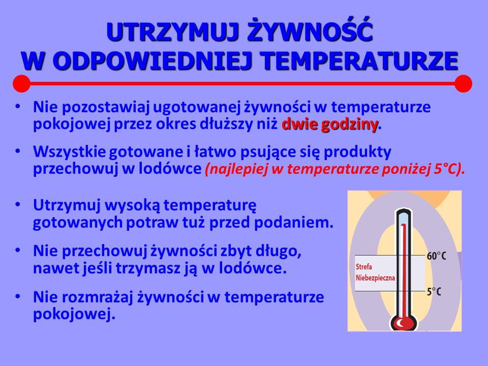UTRZYMUJ ŻYWNOŚĆ W ODPOWIEDNIEJ TEMPERATURZE dwie godziny Nie pozostawiaj ugotowanej żywności w temperaturze pokojowej przez okres dłuższy niż dwie godziny.