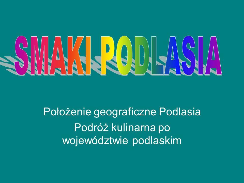 Położenie geograficzne Podlasia Podróż kulinarna po województwie podlaskim