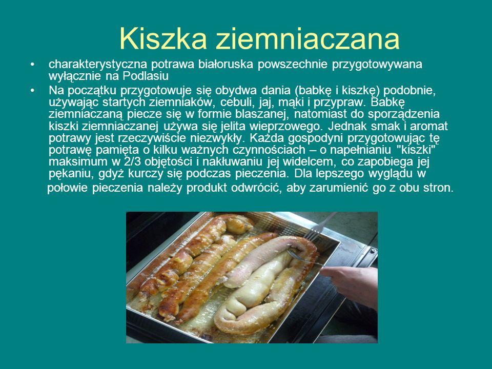 Kiszka ziemniaczana charakterystyczna potrawa białoruska powszechnie przygotowywana wyłącznie na Podlasiu Na początku przygotowuje się obydwa dania (b