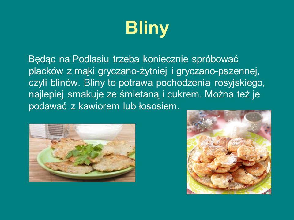 Bliny Będąc na Podlasiu trzeba koniecznie spróbować placków z mąki gryczano-żytniej i gryczano-pszennej, czyli blinów. Bliny to potrawa pochodzenia ro