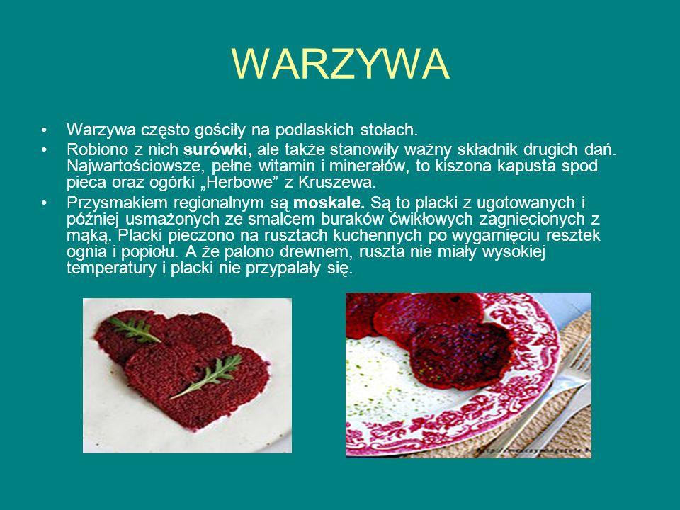 WARZYWA Warzywa często gościły na podlaskich stołach. Robiono z nich surówki, ale także stanowiły ważny składnik drugich dań. Najwartościowsze, pełne