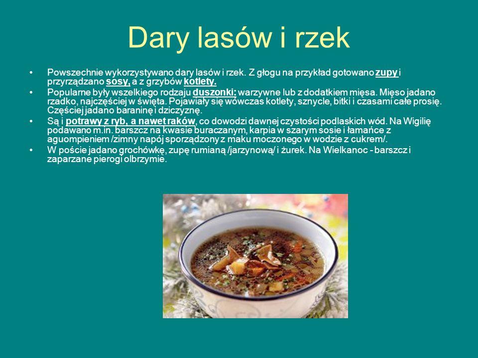Dary lasów i rzek Powszechnie wykorzystywano dary lasów i rzek. Z głogu na przykład gotowano zupy i przyrządzano sosy, a z grzybów kotlety. Popularne