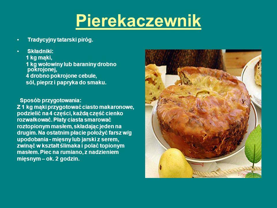 Pierekaczewnik Tradycyjny tatarski piróg. Składniki: 1 kg mąki, 1 kg wołowiny lub baraniny drobno pokrojonej, 4 drobno pokrojone cebule, sól, pieprz i