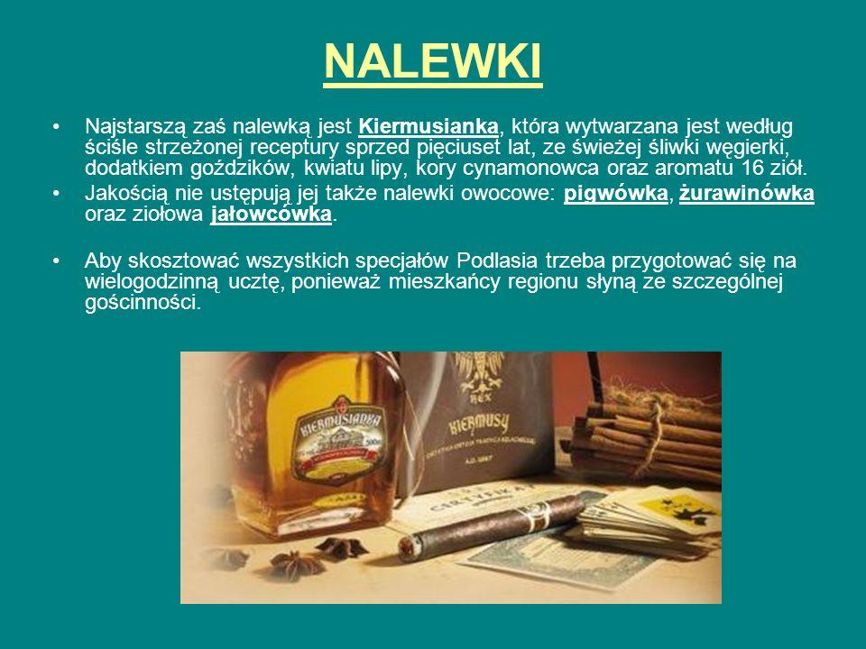 NALEWKI Najstarszą zaś nalewką jest Kiermusianka, która wytwarzana jest według ściśle strzeżonej receptury sprzed pięciuset lat, ze świeżej śliwki węg