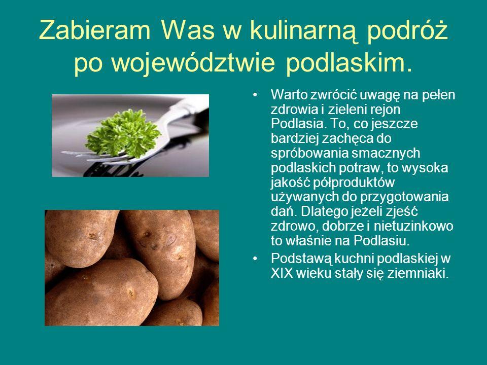 Zabieram Was w kulinarną podróż po województwie podlaskim. Warto zwrócić uwagę na pełen zdrowia i zieleni rejon Podlasia. To, co jeszcze bardziej zach