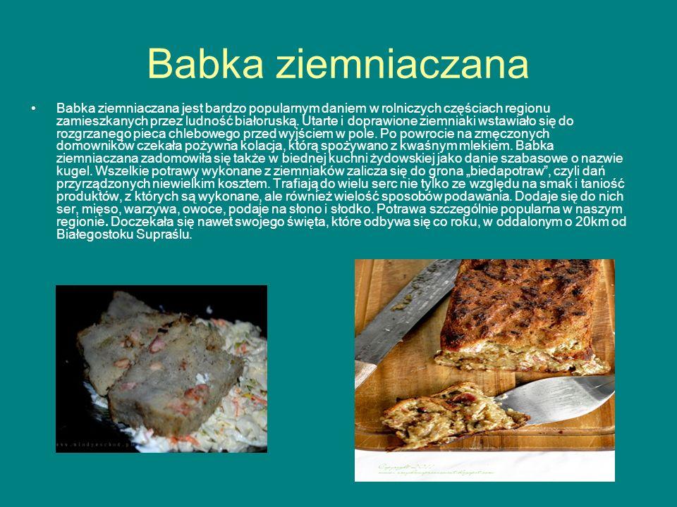 Babka ziemniaczana Babka ziemniaczana jest bardzo popularnym daniem w rolniczych częściach regionu zamieszkanych przez ludność białoruską. Utarte i do