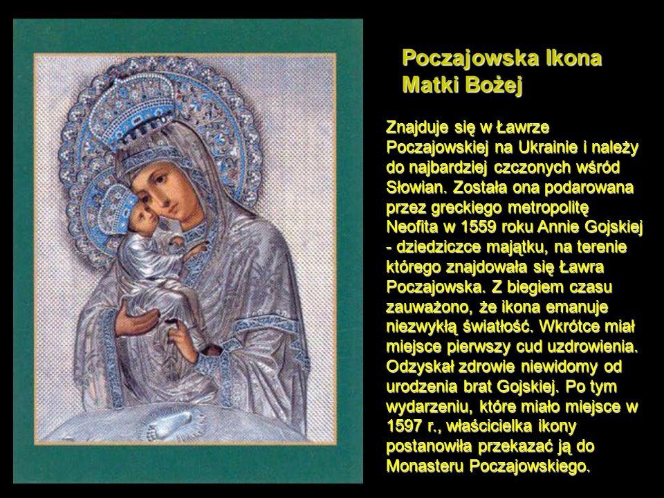 Poczajowska Ikona Matki Bożej Znajduje się w Ławrze Poczajowskiej na Ukrainie i należy do najbardziej czczonych wśród Słowian.