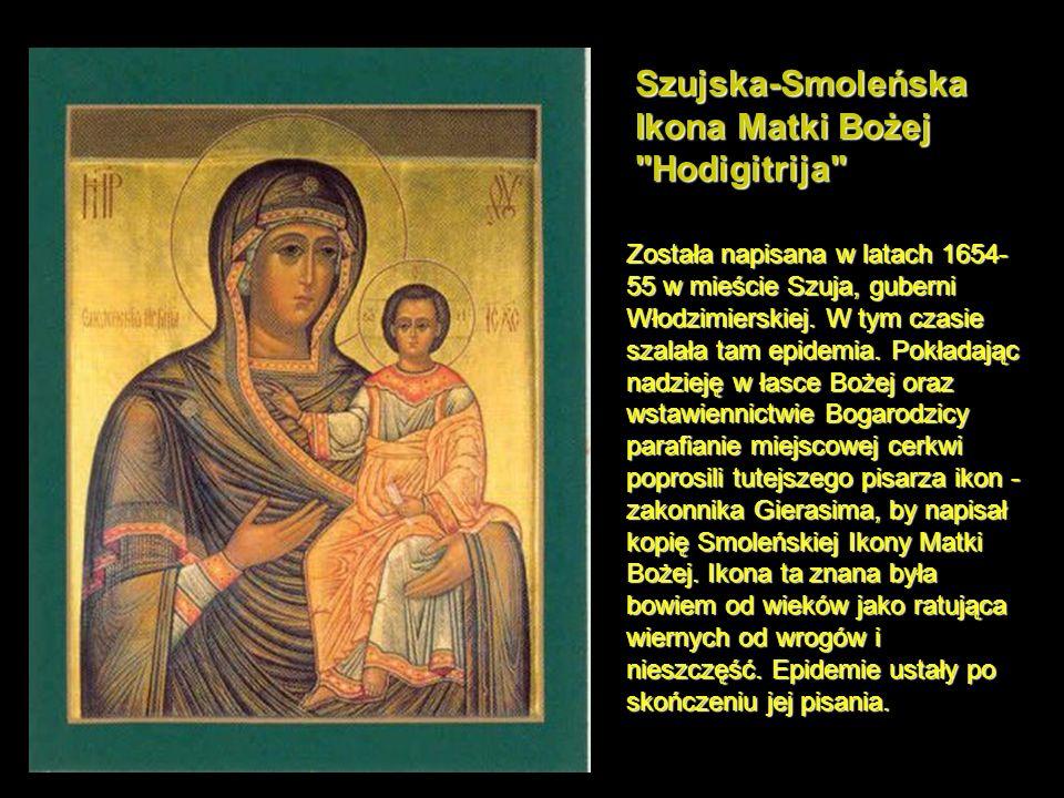 Szujska-Smoleńska Ikona Matki Bożej Hodigitrija Została napisana w latach 1654- 55 w mieście Szuja, guberni Włodzimierskiej.