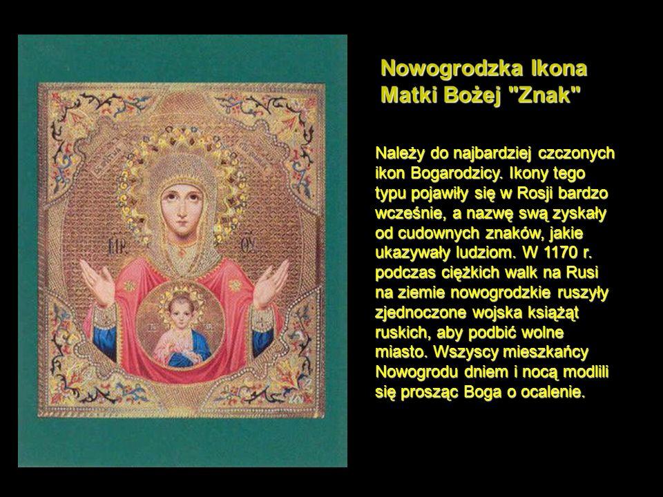 Nowogrodzka Ikona Matki Bożej Znak Należy do najbardziej czczonych ikon Bogarodzicy.
