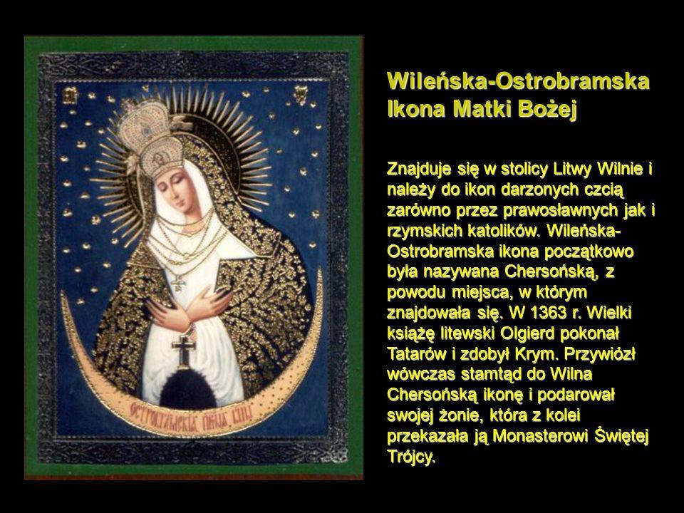 Wileńska-Ostrobramska Ikona Matki Bożej Znajduje się w stolicy Litwy Wilnie i należy do ikon darzonych czcią zarówno przez prawosławnych jak i rzymskich katolików.