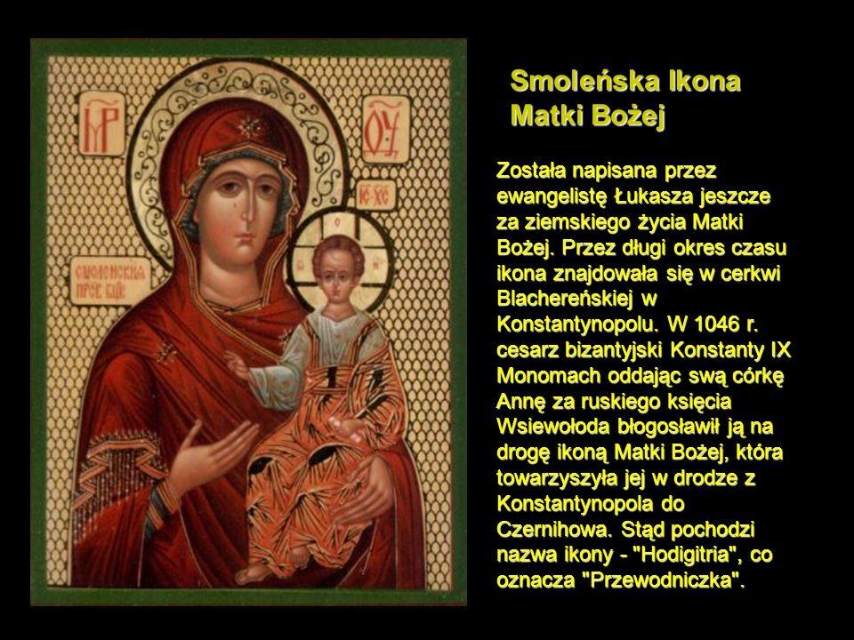 Smoleńska Ikona Matki Bożej Została napisana przez ewangelistę Łukasza jeszcze za ziemskiego życia Matki Bożej.