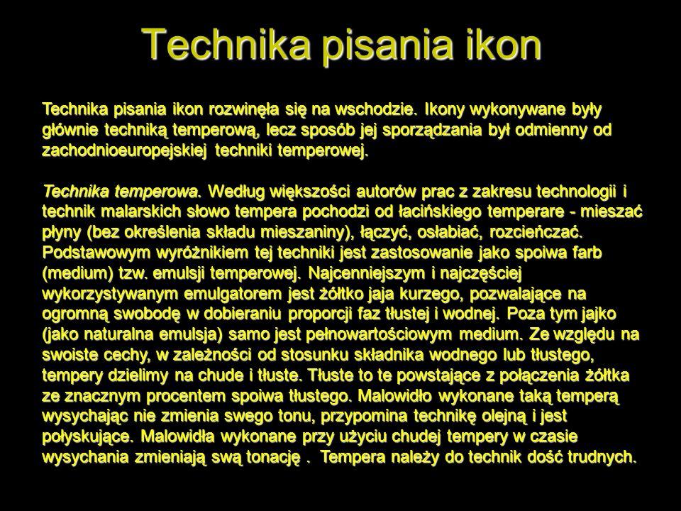 Technika pisania ikon Technika pisania ikon rozwinęła się na wschodzie.