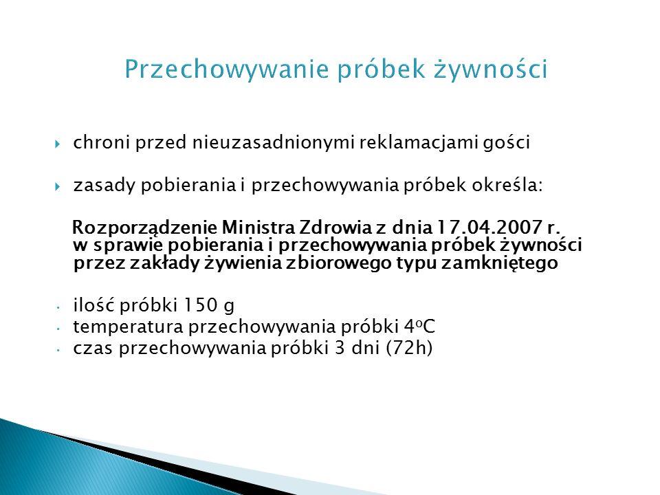  chroni przed nieuzasadnionymi reklamacjami gości  zasady pobierania i przechowywania próbek określa: Rozporządzenie Ministra Zdrowia z dnia 17.04.2007 r.