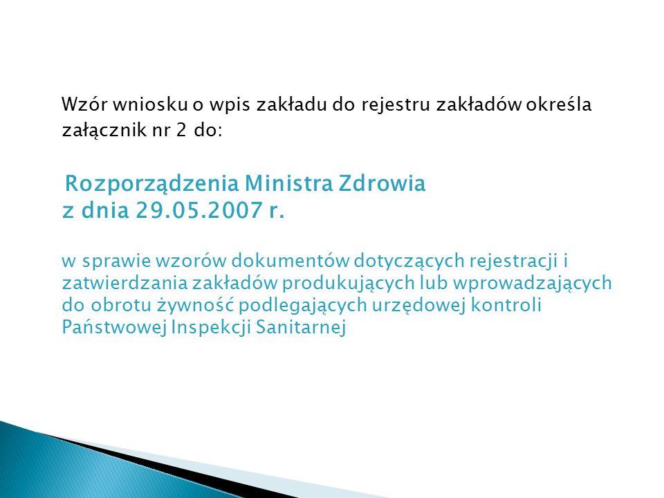 Wzór wniosku o wpis zakładu do rejestru zakładów określa załącznik nr 2 do: Rozporządzenia Ministra Zdrowia z dnia 29.05.2007 r.