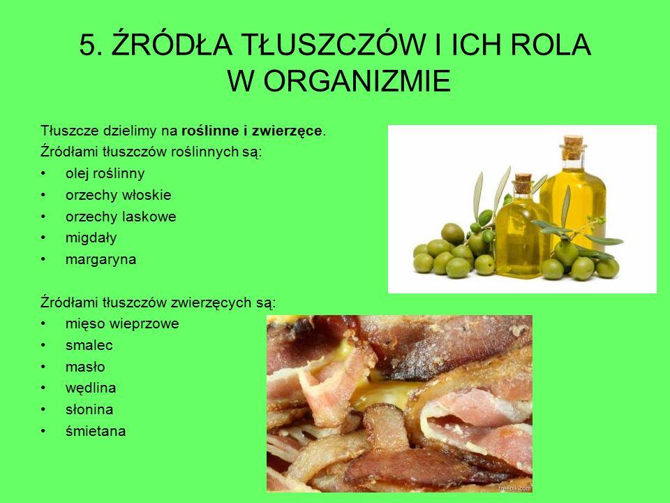 5. ŹRÓDŁA TŁUSZCZÓW I ICH ROLA W ORGANIZMIE Tłuszcze dzielimy na roślinne i zwierzęce. Źródłami tłuszczów roślinnych są: olej roślinny orzechy włoskie