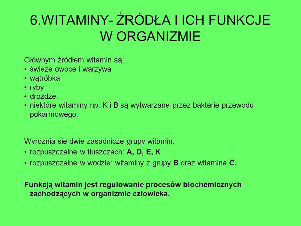 6.WITAMINY- ŹRÓDŁA I ICH FUNKCJE W ORGANIZMIE Głównym źródłem witamin są: świeże owoce i warzywa wątróbka ryby drożdże. niektóre witaminy np. K i B są