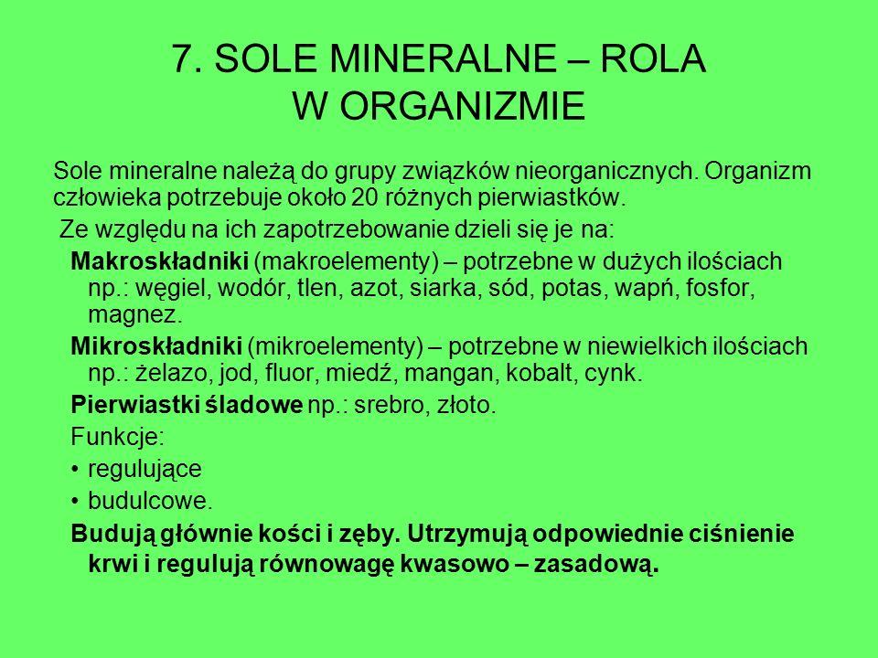7. SOLE MINERALNE – ROLA W ORGANIZMIE Sole mineralne należą do grupy związków nieorganicznych. Organizm człowieka potrzebuje około 20 różnych pierwias