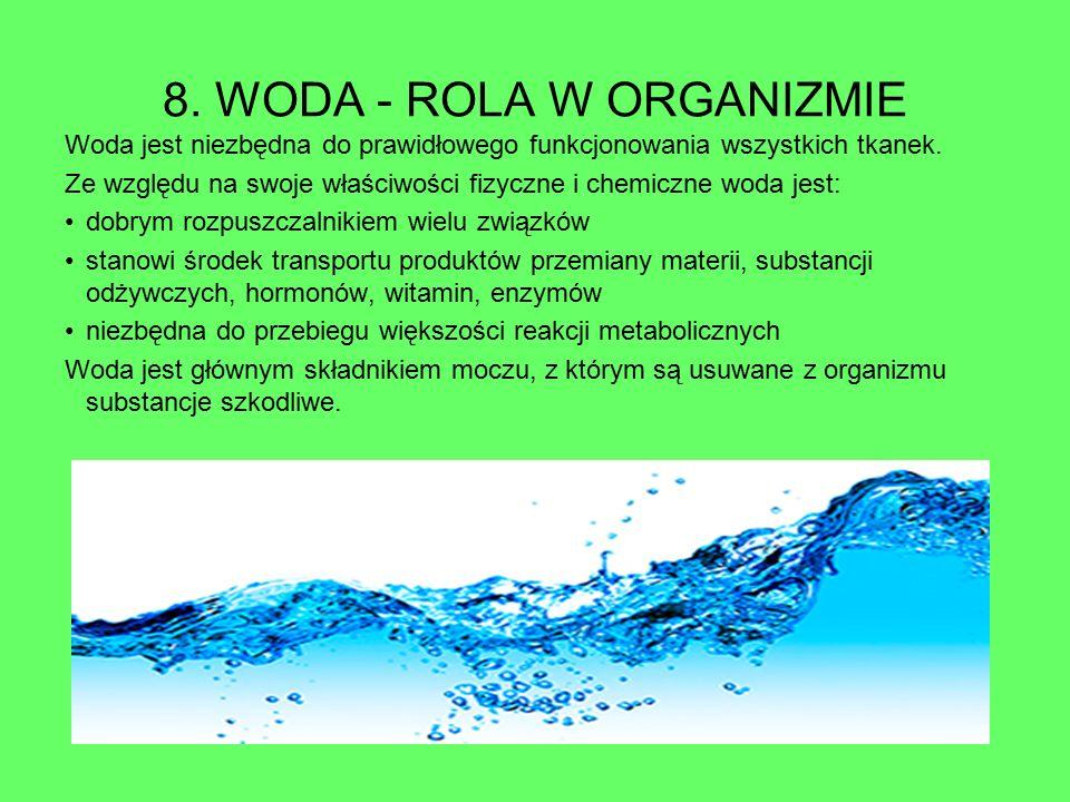 8. WODA - ROLA W ORGANIZMIE Woda jest niezbędna do prawidłowego funkcjonowania wszystkich tkanek. Ze względu na swoje właściwości fizyczne i chemiczne