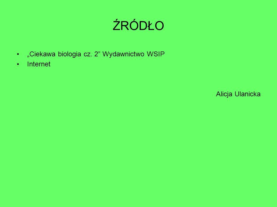 """ŹRÓDŁO """"Ciekawa biologia cz. 2"""" Wydawnictwo WSIP Internet Alicja Ulanicka"""