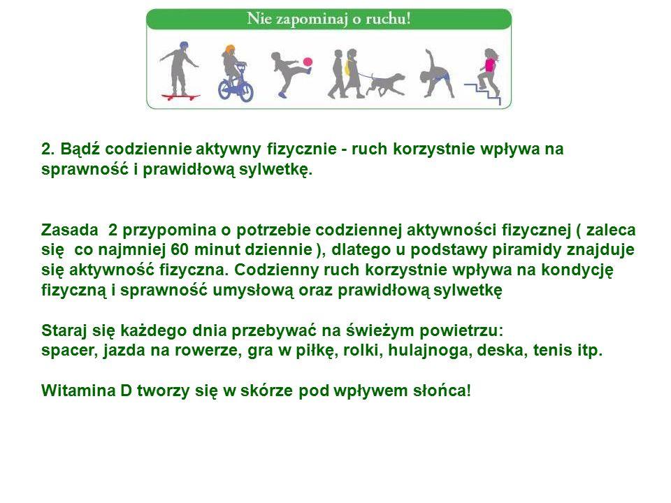 2. Bądź codziennie aktywny fizycznie - ruch korzystnie wpływa na sprawność i prawidłową sylwetkę.