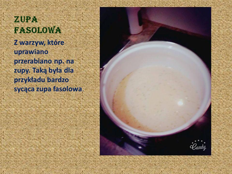 Zupa fasolowa Z warzyw, które uprawiano przerabiano np.