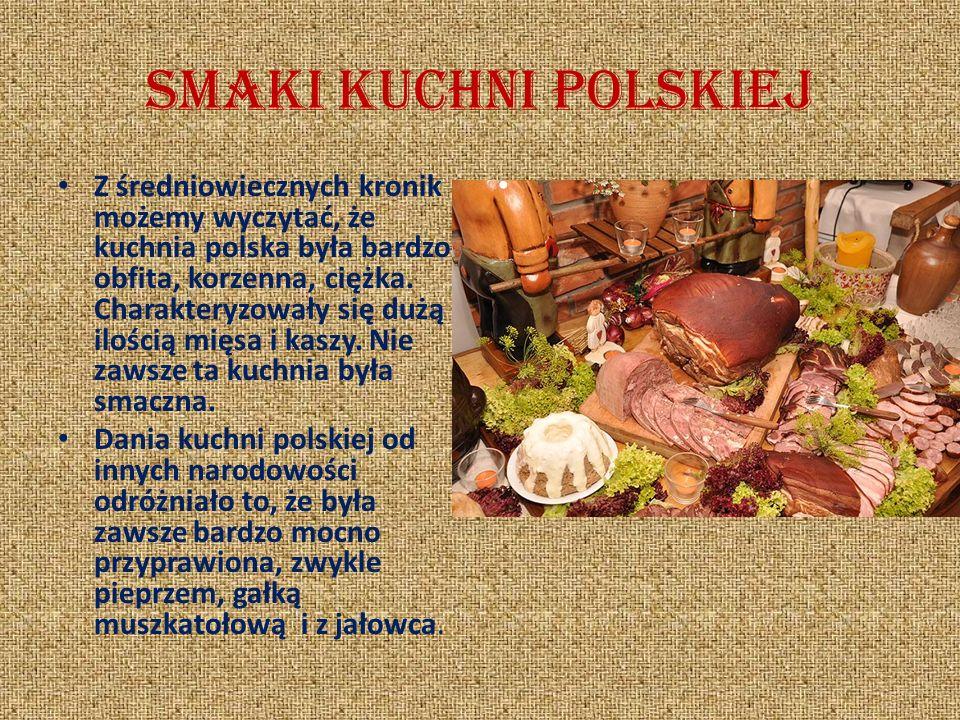 Smaki kuchni polskiej Z średniowiecznych kronik możemy wyczytać, że kuchnia polska była bardzo obfita, korzenna, ciężka.
