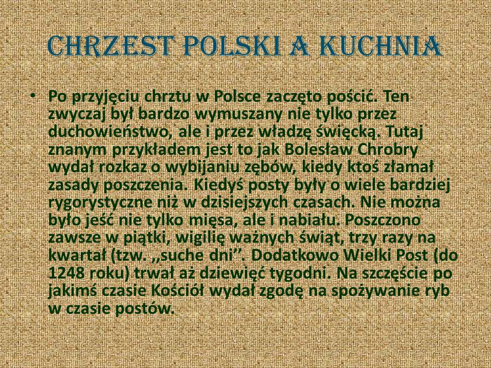 Chrzest Polski a kuchnia Po przyjęciu chrztu w Polsce zaczęto pościć.