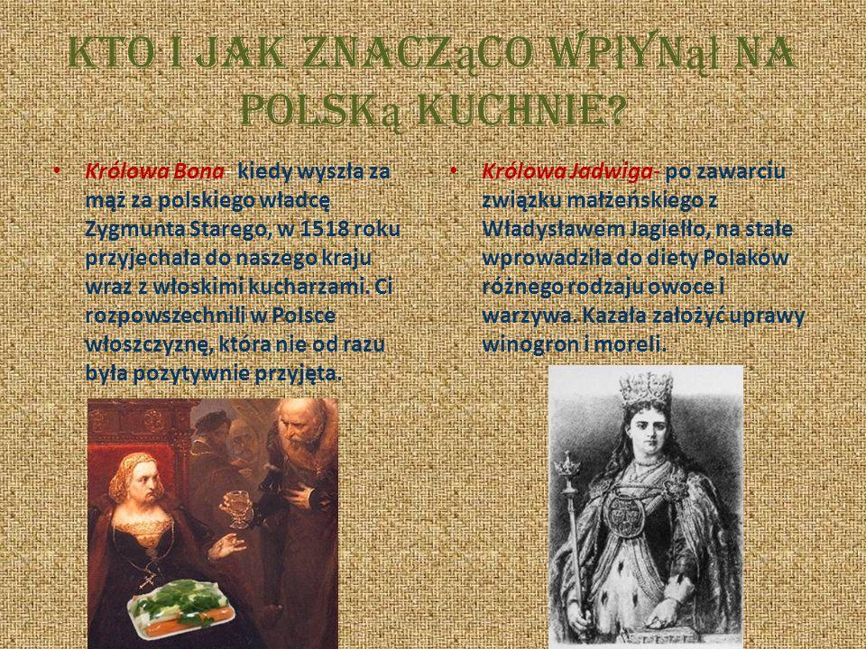 Kto i jak znacz ą co wp ł yn ął na polsk ą kuchnie.
