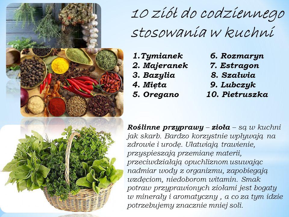 10 ziół do codziennego stosowania w kuchni Roślinne przyprawy – zioła – są w kuchni jak skarb.