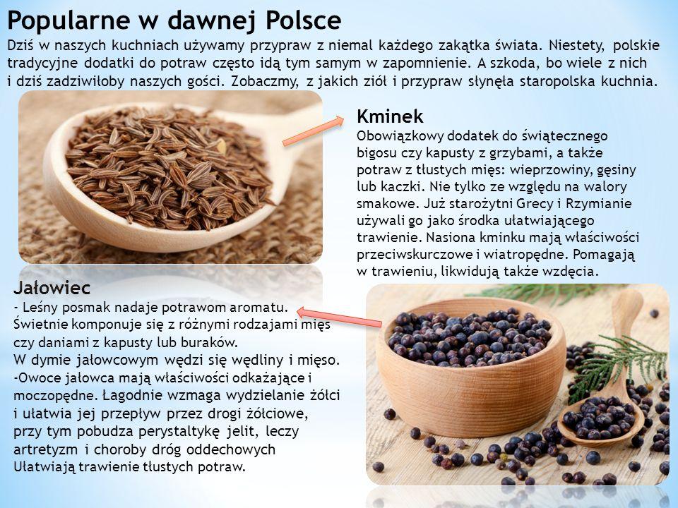 Popularne w dawnej Polsce Dziś w naszych kuchniach używamy przypraw z niemal każdego zakątka świata.