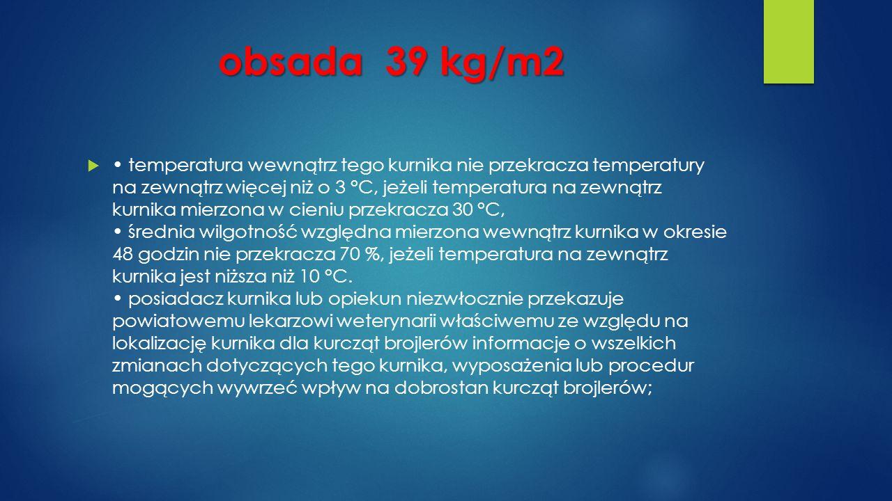 obsada 39 kg/m2  temperatura wewnątrz tego kurnika nie przekracza temperatury na zewnątrz więcej niż o 3 °C, jeżeli temperatura na zewnątrz kurnika mierzona w cieniu przekracza 30 °C, średnia wilgotność względna mierzona wewnątrz kurnika w okresie 48 godzin nie przekracza 70 %, jeżeli temperatura na zewnątrz kurnika jest niższa niż 10 °C.