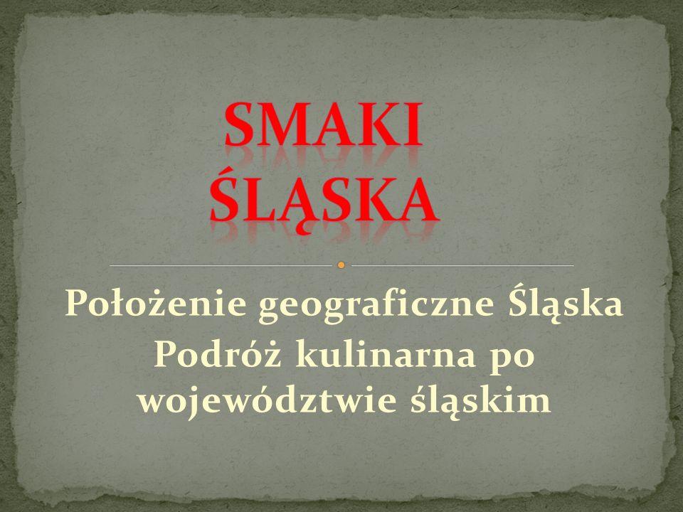 Położenie geograficzne Śląska Podróż kulinarna po województwie śląskim
