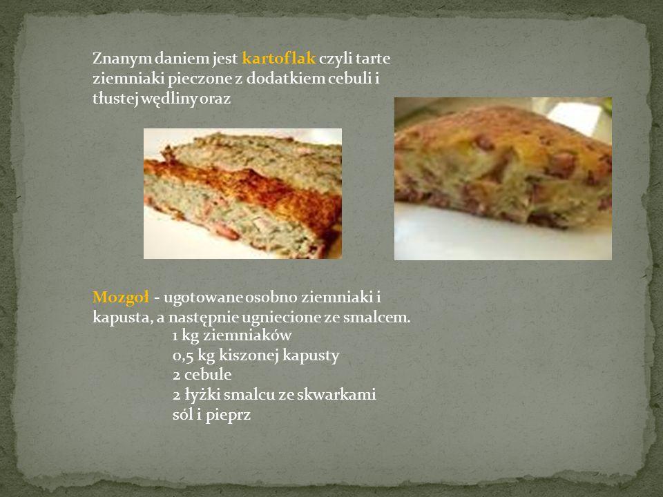 Znanym daniem jest kartoflak czyli tarte ziemniaki pieczone z dodatkiem cebuli i tłustej wędliny oraz Mozgoł - ugotowane osobno ziemniaki i kapusta, a