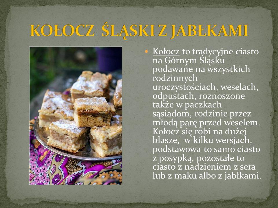 Kołocz to tradycyjne ciasto na Górnym Śląsku podawane na wszystkich rodzinnych uroczystościach, weselach, odpustach, roznoszone także w paczkach sąsia