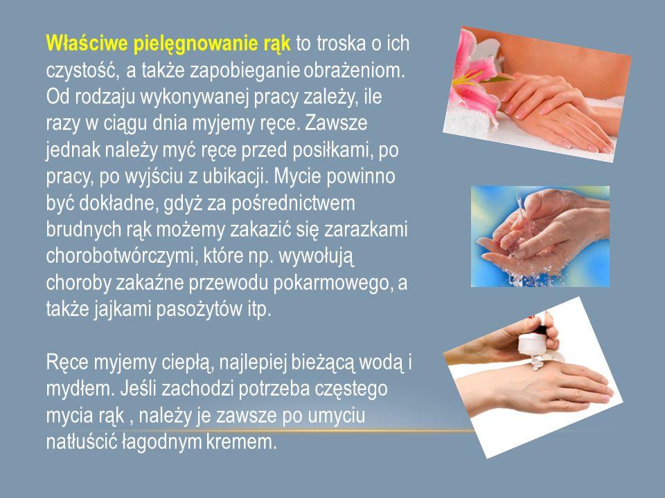 Właściwe pielęgnowanie rąk to troska o ich czystość, a także zapobieganie obrażeniom. Od rodzaju wykonywanej pracy zależy, ile razy w ciągu dnia myjem