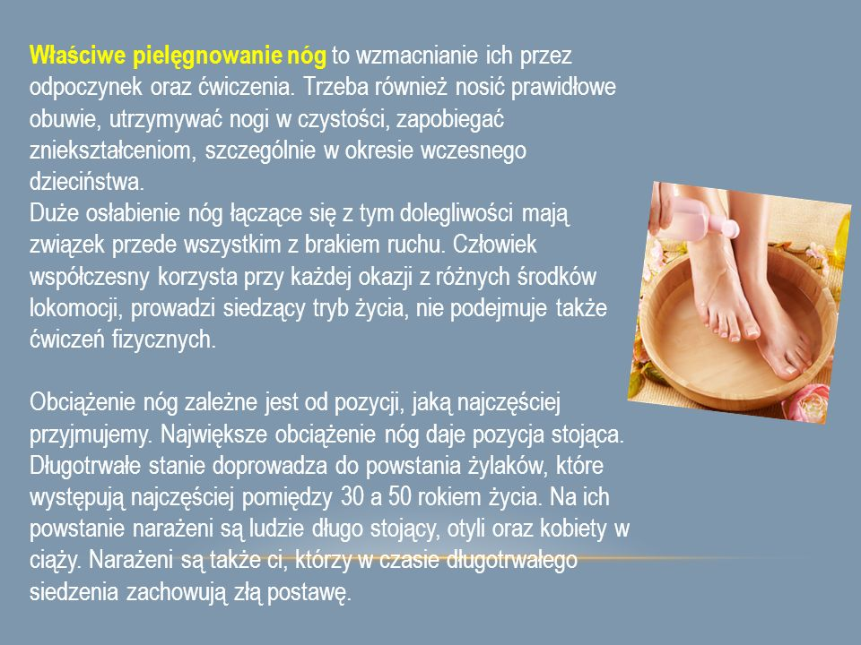 Właściwe pielęgnowanie nóg to wzmacnianie ich przez odpoczynek oraz ćwiczenia. Trzeba również nosić prawidłowe obuwie, utrzymywać nogi w czystości, za
