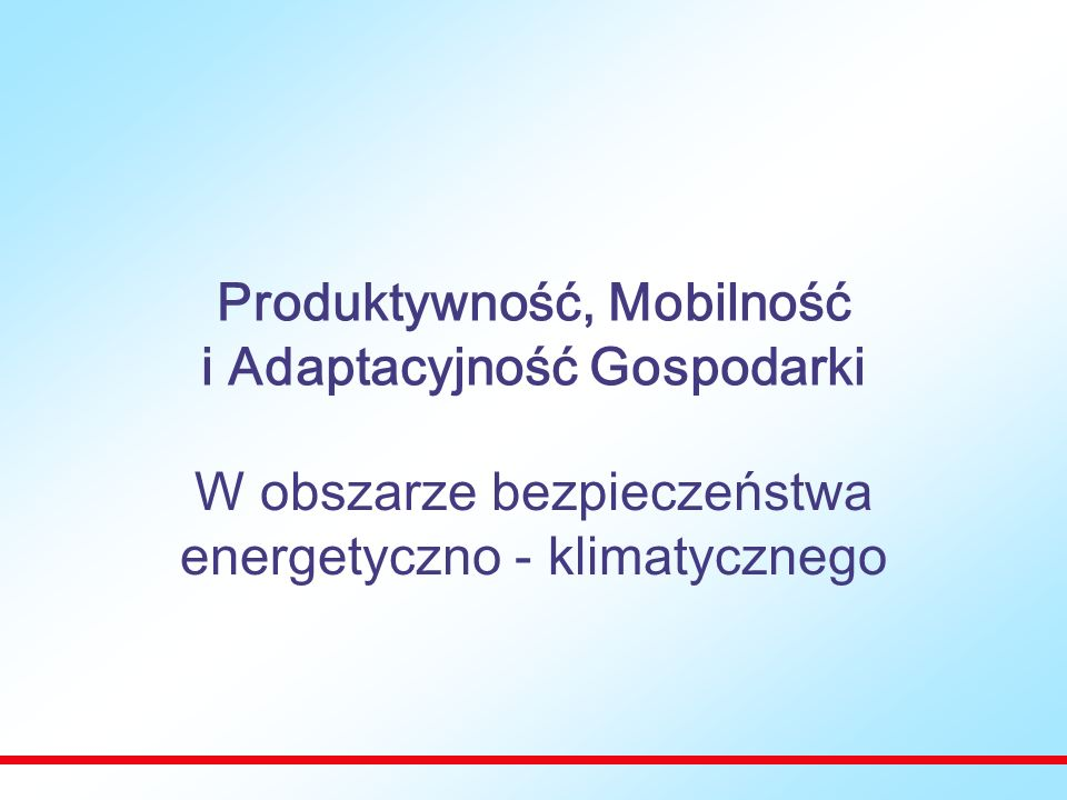 Produktywność, Mobilność i Adaptacyjność Gospodarki W obszarze bezpieczeństwa energetyczno - klimatycznego