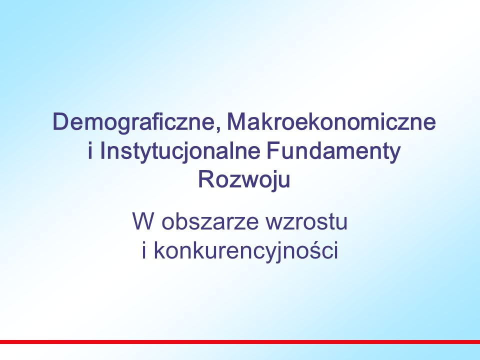 Demograficzne, Makroekonomiczne i Instytucjonalne Fundamenty Rozwoju W obszarze wzrostu i konkurencyjności