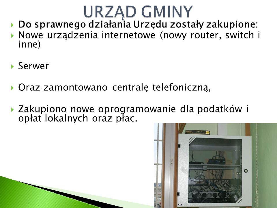  Do sprawnego działania Urzędu zostały zakupione:  Nowe urządzenia internetowe (nowy router, switch i inne)  Serwer  Oraz zamontowano centralę telefoniczną,  Zakupiono nowe oprogramowanie dla podatków i opłat lokalnych oraz płac.